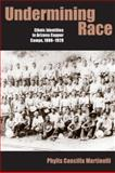 Undermining Race : Ethnic Identities in Arizona Copper Camps, 1880-1920, Martinelli, Phylis Cancilla, 0816527458