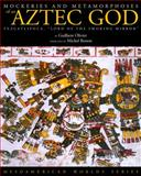 Mockeries and Metamorphoses of an Aztec God : Tezcatlipoca, Lord of the Smoking Mirror, Olivier, Guilhem, 0870817450