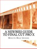 A Newbies Guide to Final Cut Pro X, Minute Help Minute Help Guides, 1500827452