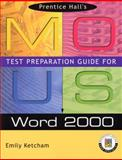 Prentice Hall MOUS Test Preparation Guide for Word 2000 with CD, Ketcham, Emily, 0130277452
