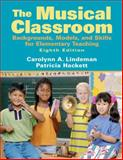 The Musical Classroom : Backgrounds, Models, and Skills for Elementary Teaching, Lindeman, Carolyn A. and Hackett, Patricia, 0205687458
