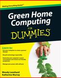 Green Home Computing for Dummies, Woody Leonhard and Katherine Murray, 0470467452