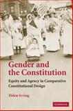 Gender and the Constitution : Equality and Agency in Comparative Constitutional Design, Irving, Helen, 0521707455