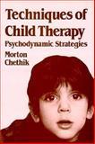 Techniques of Child Therapy : Psychodynamic Strategies, Chethik, Morton, 0898627451