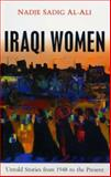 Iraqi Women : Untold Stories from 1948 to the Present, Al-Ali, Nadje Sadig, 1842777459