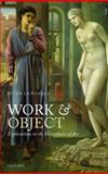Work and Object : Explorations in the Metaphysics of Art, Lamarque, Peter, 0199577463