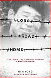 Long Road Home : Testimony of a North Korean Camp Survivor, Yong, Kim, 0231147465