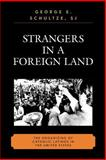 Strangers in a Foreign Land : The Organizing of Catholic Latinos in the United States, Schultze, George E., 0739117467