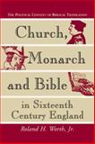 Church, Monarch and Bible in Sixteenth Century England : The Political Context of Biblical Translation, Worth, Roland H., Jr., 0786407468