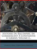 Histoire du Bas-Empire, en Commençant À Constantin le Grand, Volume 2..., Charles Le Beau, 1270967460
