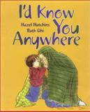 I'd Know You Anywhere, Hazel J. Hutchins, 1550377469