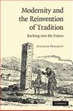 Modernity and the Reinvention of Tradition : Backing into the Future, Prickett, Stephen, 052151746X