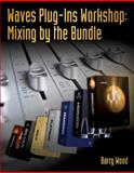 Waves Plug-Ins Workshop : Mixing by the Bundle, Wood, Barry, 1435457463