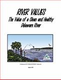 River Values : The Value of a Clean and Healthy Delaware River, Delaware Riverkeeper Network, 0615347460