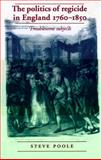 The Politics of Regicide in England, 1760-1850 : Troublesome Subjects, Poole, 0719087465
