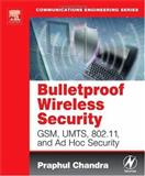 Bulletproof Wireless Security : GSM, UMTS, 802. 11 and Ad Hoc Security, Chandra, Praphul, 0750677465