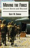 Moving the Force : Desert Storm and Beyond, Conrad, Scott W., 1410217469