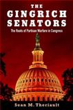 The Gingrich Senators : The Roots of Partisan Warfare in Congress, Sean M. Theriault, 0199307466