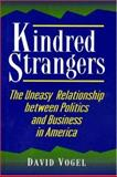 Kindred Strangers : The Uneasy Relationship Between Politics and Business in America, Vogel, David, 0691027463