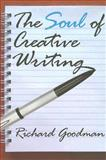 The Soul of Creative Writing, Goodman, Richard, 1412807468