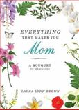 Everything That Makes You Mom, Laura Lynn Brown, 1426767463