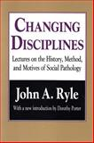 Changing Disciplines : Lectures on the History, Method, and Motives of Social Pathology, Ryle, John A., 156000746X