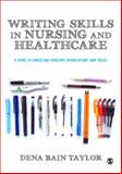 Writing Skills in Nursing and Healthcare : A Guide to Completing Successful Dissertations and Theses, Taylor, Dena Bain, 1446247465
