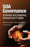 SOA Governance : Achieving and Sustaining Business and IT Agility, Brown, William A. and Laird, Robert G., 0137147465