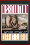 Dissolution : The Crisis of Communism and the End of East Germany, Maier, 0691007462