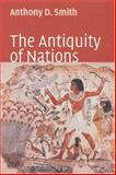 The Antiquity of Nations, Smith, Anthony D., 0745627463