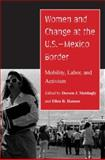 Women and Change at the U. S. -- Mexico Border : Mobility, Labor, and Activism, , 0816527466