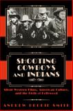 Shooting Cowboys and Indians : Silent Western Films, American Culture, and the Birth of Hollywood, Smith, Andrew Brodie, 0870817469