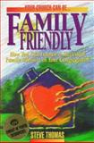 Your Church Can Be - Family Friendly : How You Can Launch a Successful Family Ministry in Your Congregation, Thomas, Steve, 0899007465