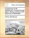 Supplement to Mr Swinburne's Travels Through Spain Being a Journey from Bayonne to Marseilles, Henry Swinburne, 1140777467