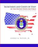 Secretaries and Chiefs of Staff of the United States Air Force: Biographical Sketched and Portraits, George Watson and United Air Force, 1477547460