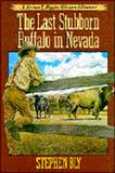 The Last Stubborn Buffalo in Nevada, Stephen A. Bly, 0891077464