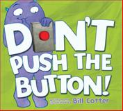 Don't Push the Button!, Bill Cotter, 1402287461