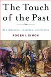 The Touch of the Past : Remembrance, Learning, and Ethics, Simon, Roger I., 1403967466