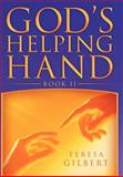 God's Helping Hand Book Ii, Teresa Gilbert, 1477157468