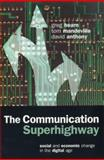 The Communication Superhighway : Social and Economic Change in the Digital Age, Hearn, Gregory K. and Mandeville, Tom, 1864487461