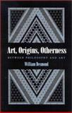 Art, Origins, Otherness : Between Philosophy and Art, Desmond, William, 079145746X