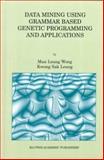 Data Mining Using Grammar Based Genetic Programming and Applications 9780792377467