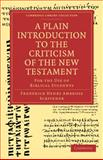 A Plain Introduction to the Criticism of the New Testament : For the Use of Biblical Students, Scrivener, Frederick Henry Ambrose, 1108007465