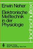 Elektronische Meßtechnik in der Physiologie, Neher, E., 3540067469