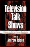 Television Talk Shows : Discourse, Performance, Spectacle, , 0805837469