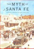 The Myth of Santa Fe : Creating a Modern Regional Tradition, Wilson, Chris, 0826317464