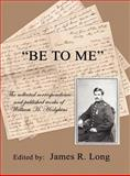 Be to Me : The Collected Correspondence and Published Works of William H. Hodgkins, Long, James R., 1589097467