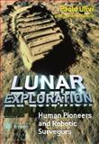 Lunar Exploration : Human Pioneers and Robotic Surveyors, Ulivi, Paolo, 185233746X
