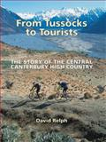From Tussocks to Tourists : The Story of the Central Canterbury High Country, Relph, David, 187725746X