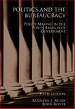 Politics and the Bureaucracy : Policymaking in the Fourth Branch of Government, Meier, Kenneth J. and Bohte, John, 0495007471